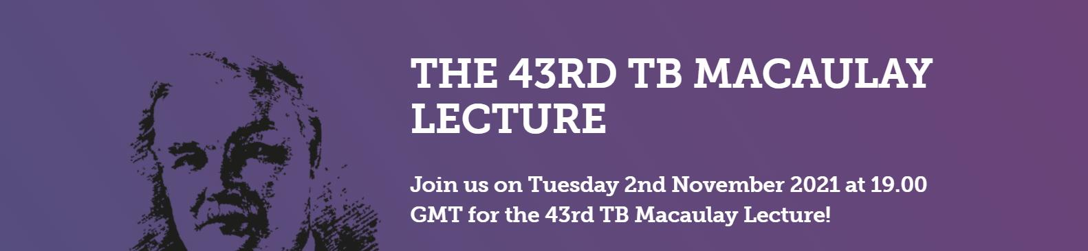 The 43rd TB Macaulay Lecture will take place on 2nd November 2021