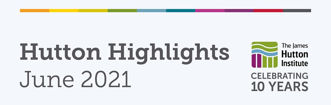 Hutton Highlights, June 2021 (c) James Hutton Institute